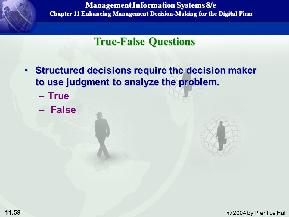 True-False Questions Structured decisions require the decision maker to use judgment to analyze the problem.