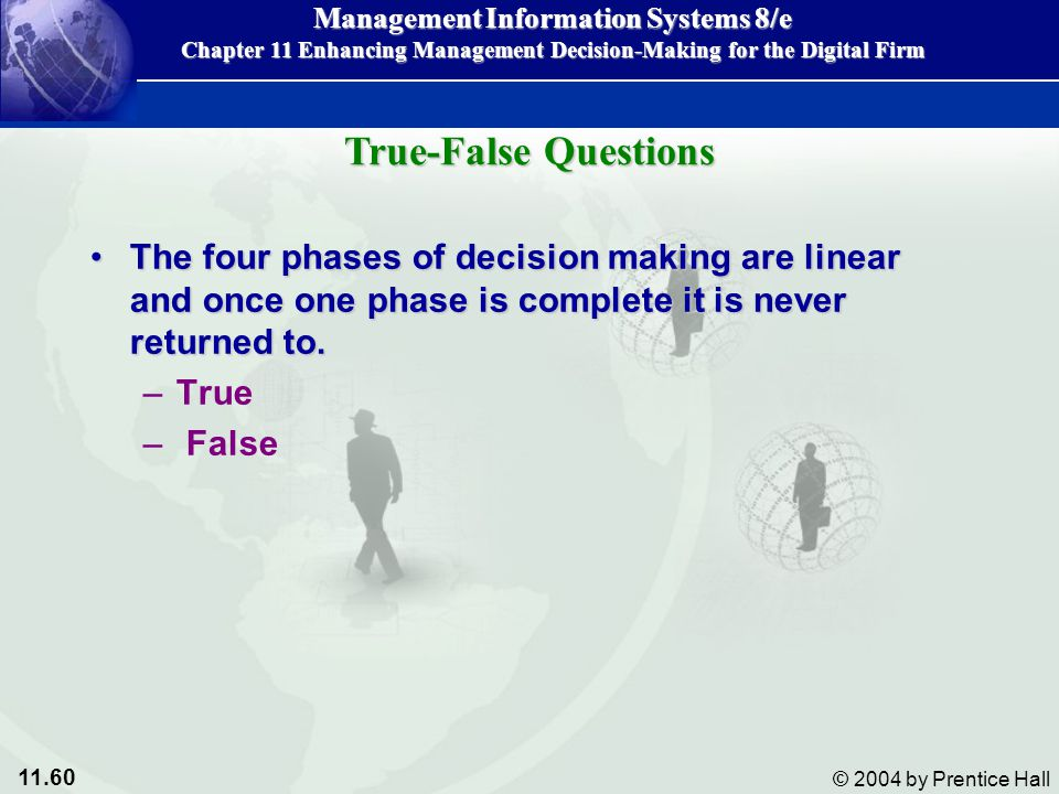 True-False Questions The four phases of decision making are linear and once one phase is complete it is never returned to.
