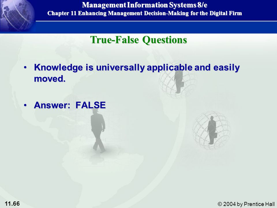 True-False Questions Knowledge is universally applicable and easily moved. Answer: FALSE