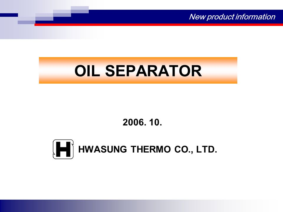 OIL SEPARATOR 2006. 10. HWASUNG THERMO CO., LTD.