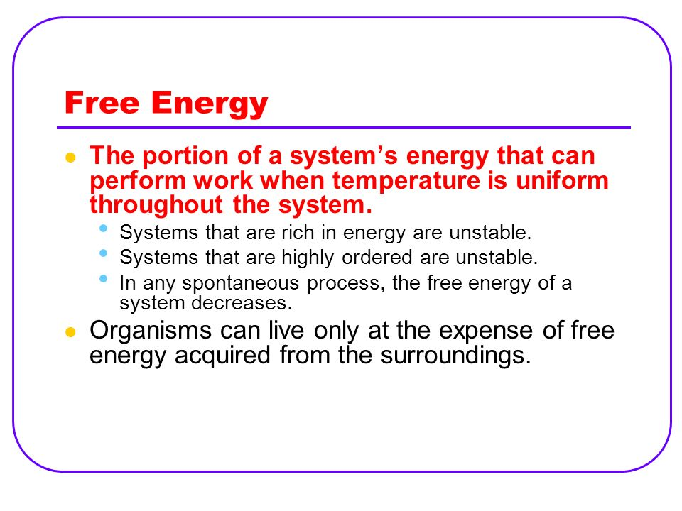 Free Energy The portion of a system's energy that can perform work when temperature is uniform throughout the system.