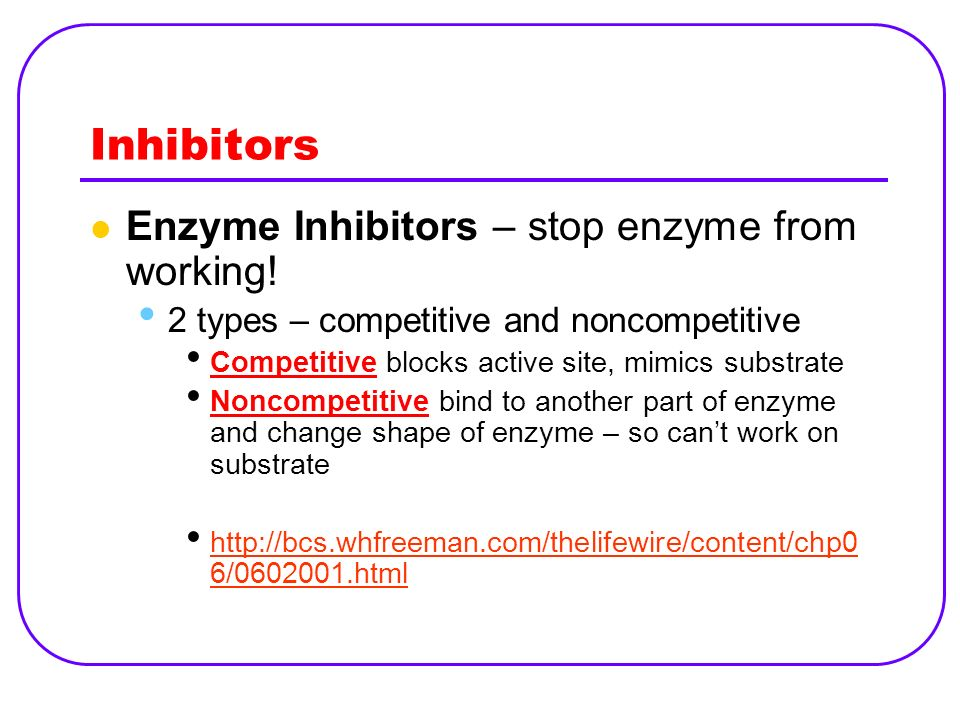 Inhibitors Enzyme Inhibitors – stop enzyme from working!