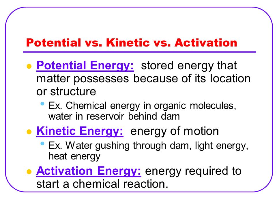 Potential vs. Kinetic vs. Activation