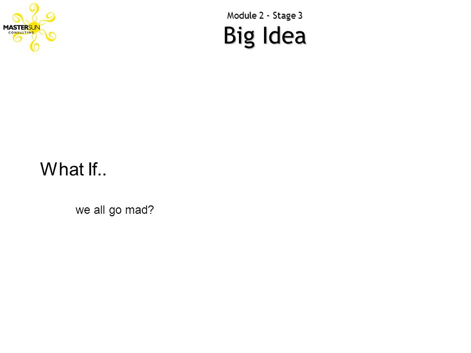 Module 2 - Stage 3 Big Idea What If.. we all go mad