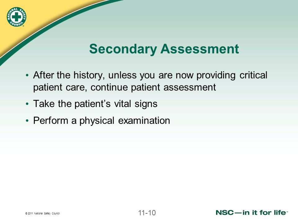 Secondary Assessment After the history, unless you are now providing critical patient care, continue patient assessment.