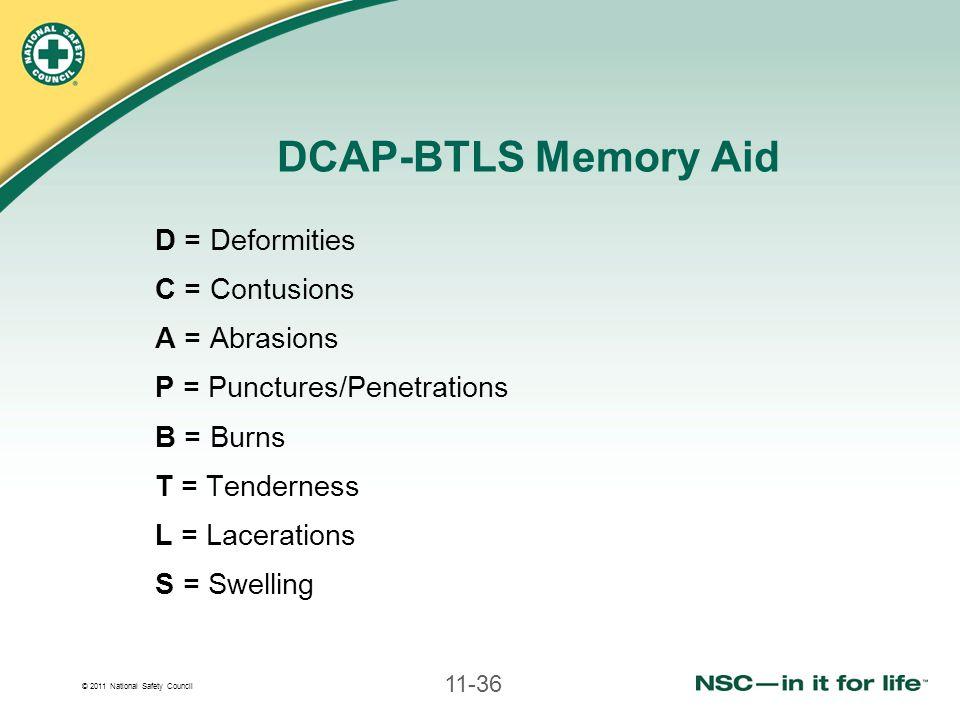 DCAP-BTLS Memory Aid D = Deformities C = Contusions A = Abrasions