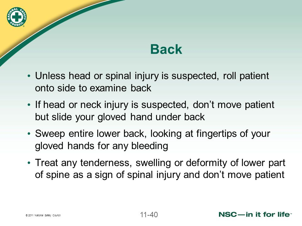Back Unless head or spinal injury is suspected, roll patient onto side to examine back.