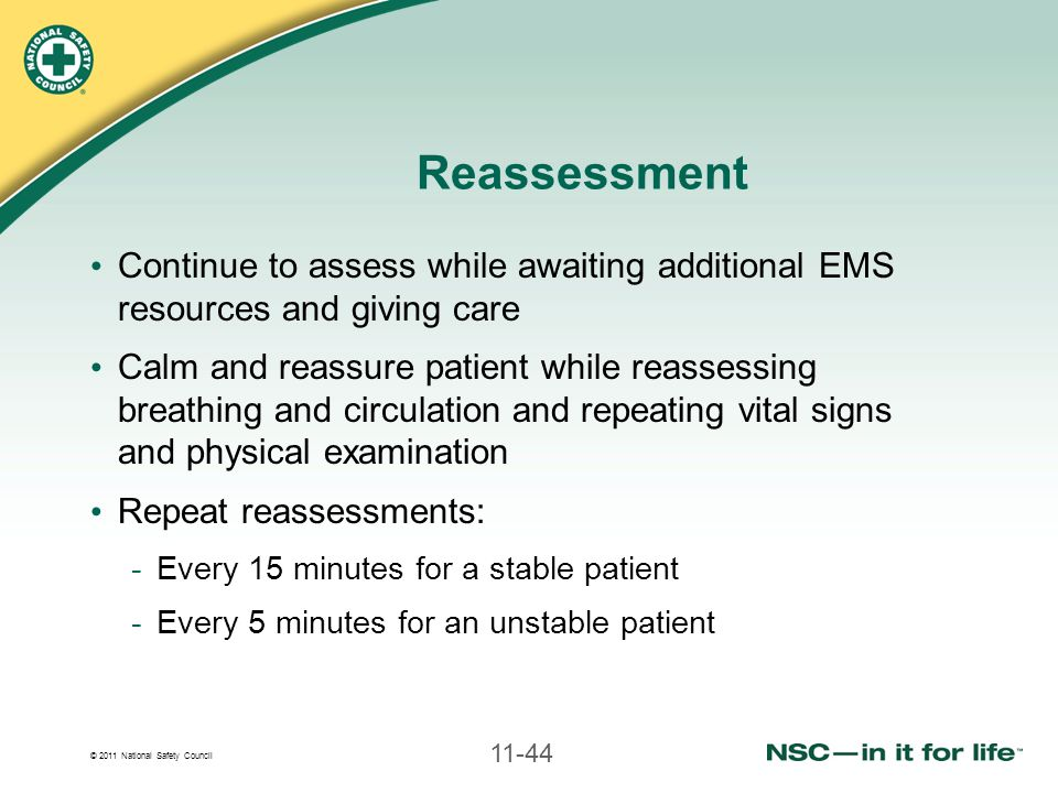 Reassessment Continue to assess while awaiting additional EMS resources and giving care.