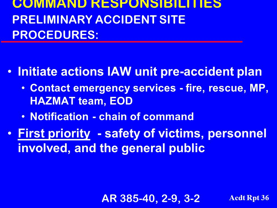 COMMAND RESPONSIBILITIES PRELIMINARY ACCIDENT SITE PROCEDURES: