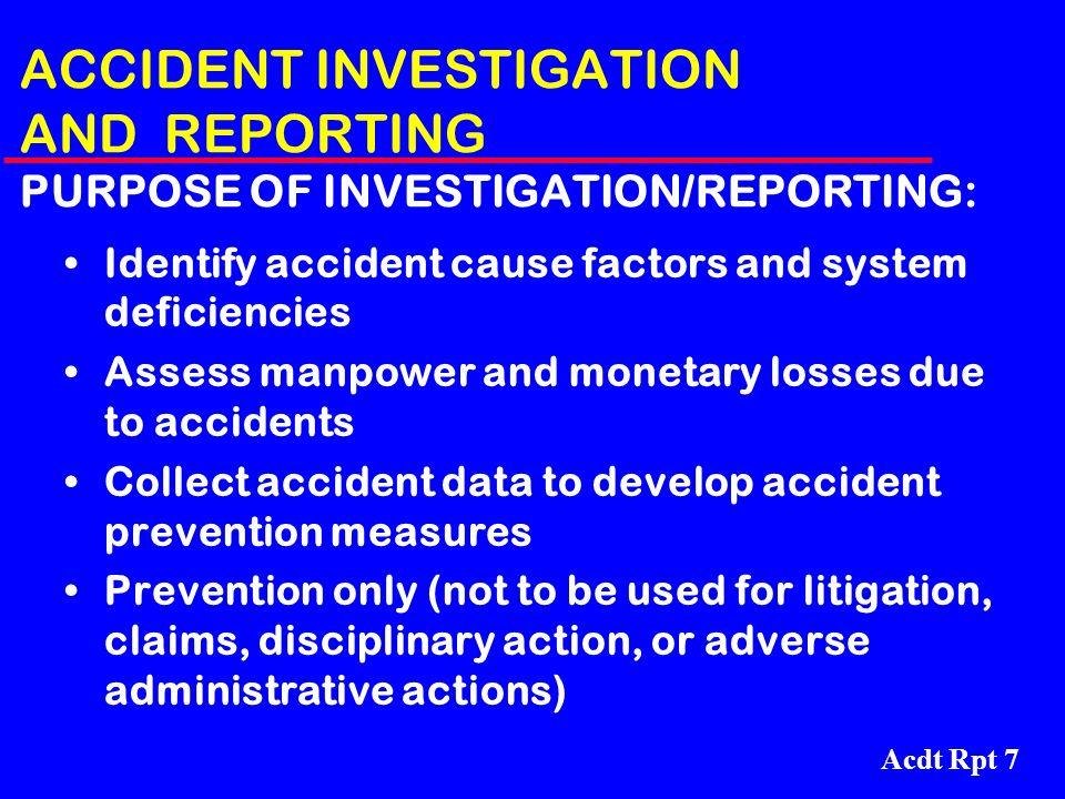 ACCIDENT INVESTIGATION AND REPORTING PURPOSE OF INVESTIGATION/REPORTING: