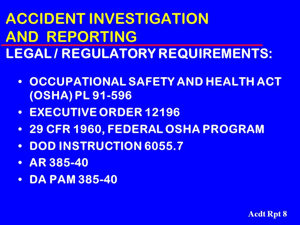 ACCIDENT INVESTIGATION AND REPORTING LEGAL / REGULATORY REQUIREMENTS: