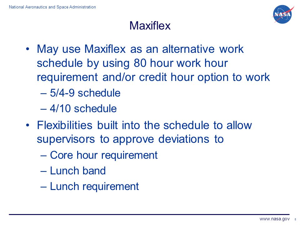 Maxiflex May use Maxiflex as an alternative work schedule by using 80 hour work hour requirement and/or credit hour option to work.