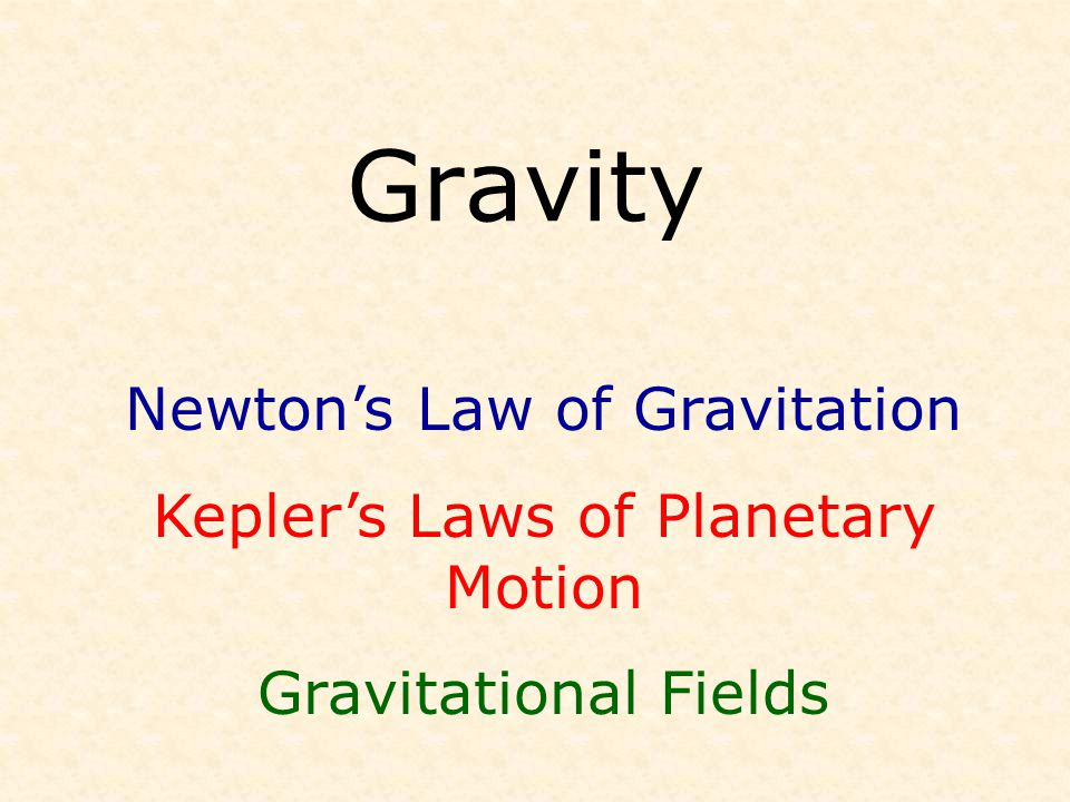 Gravity Newton's Law of Gravitation Kepler's Laws of Planetary Motion