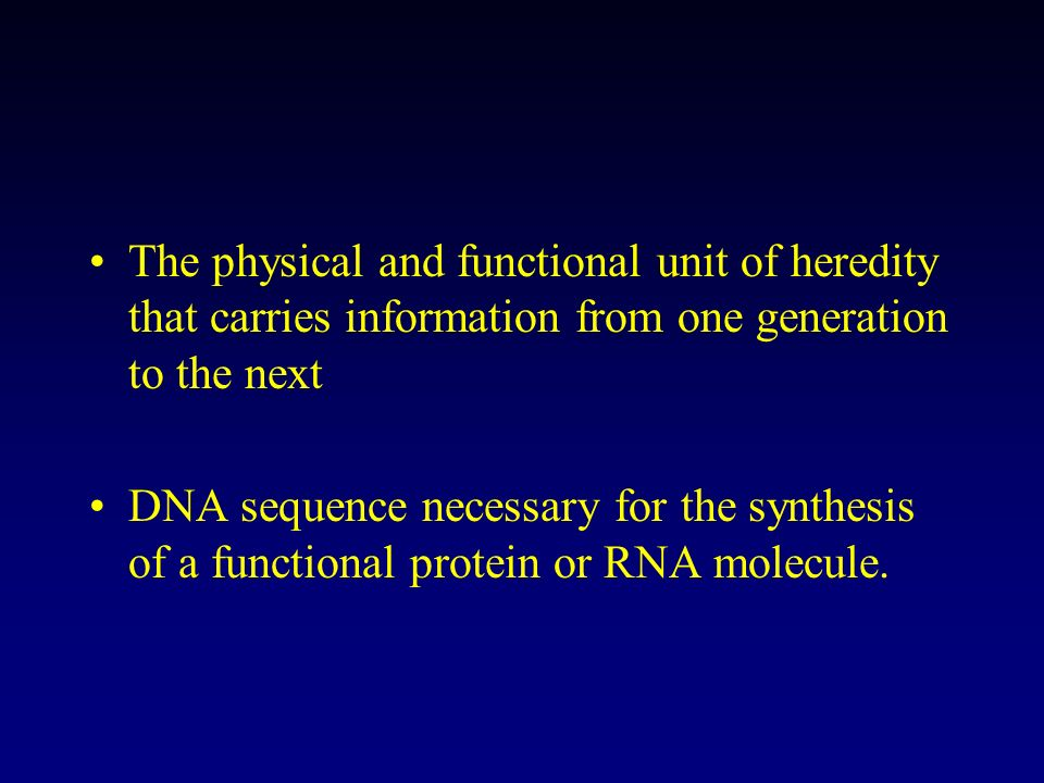The physical and functional unit of heredity that carries information from one generation to the next