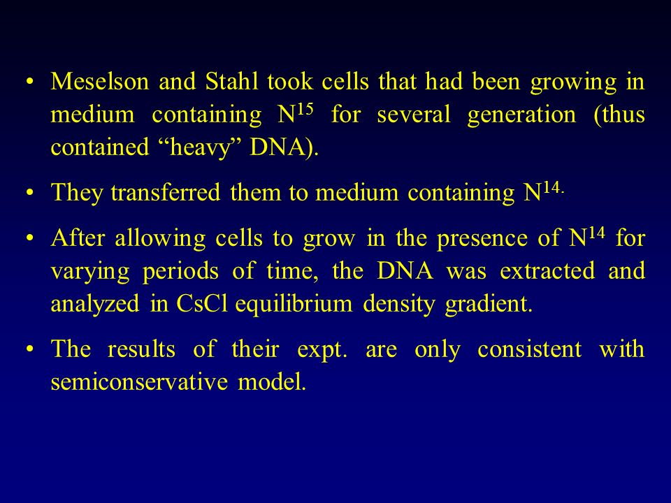 Meselson and Stahl took cells that had been growing in medium containing N15 for several generation (thus contained heavy DNA).