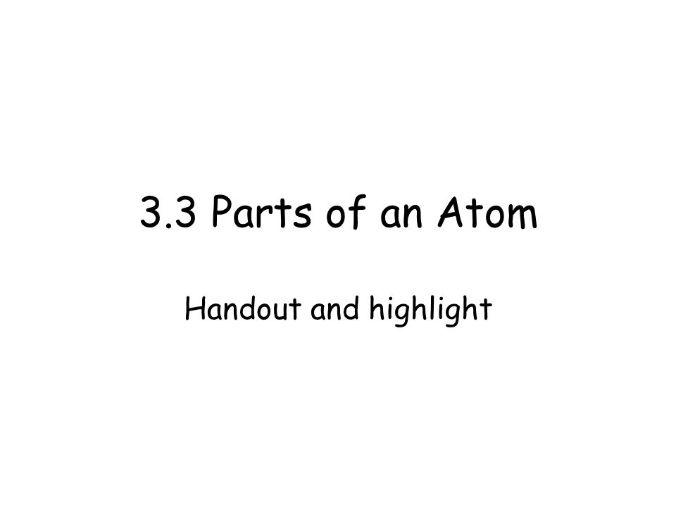 3.3 Parts of an Atom Handout and highlight