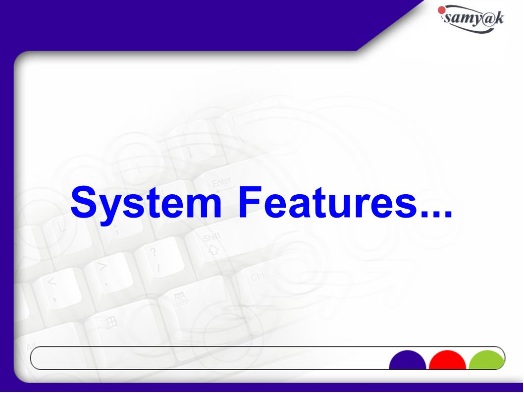System Features...
