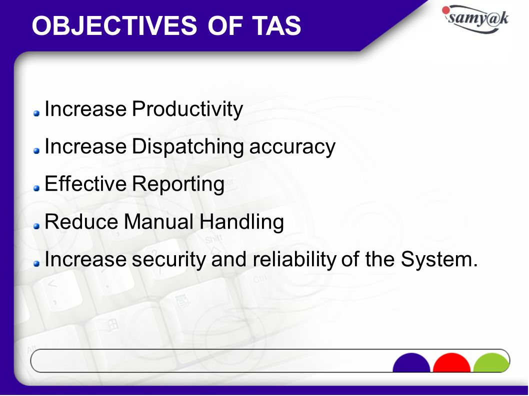 OBJECTIVES OF TAS Increase Productivity Increase Dispatching accuracy