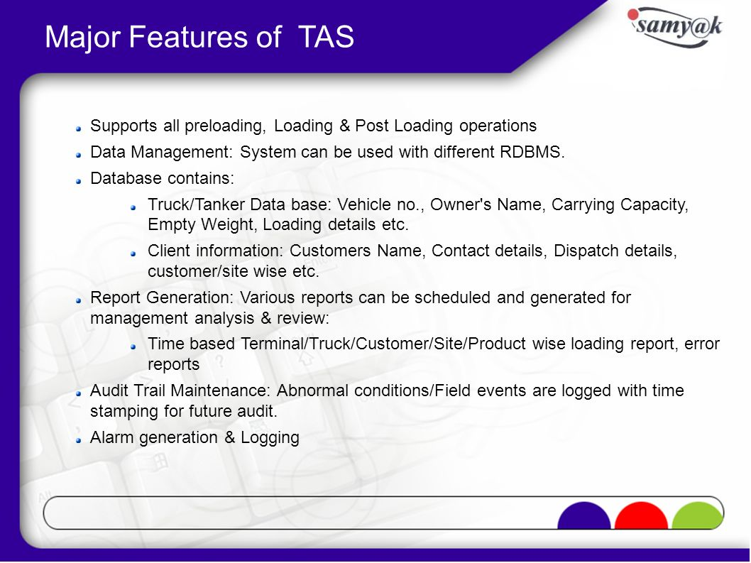 Major Features of TAS Supports all preloading, Loading & Post Loading operations. Data Management: System can be used with different RDBMS.