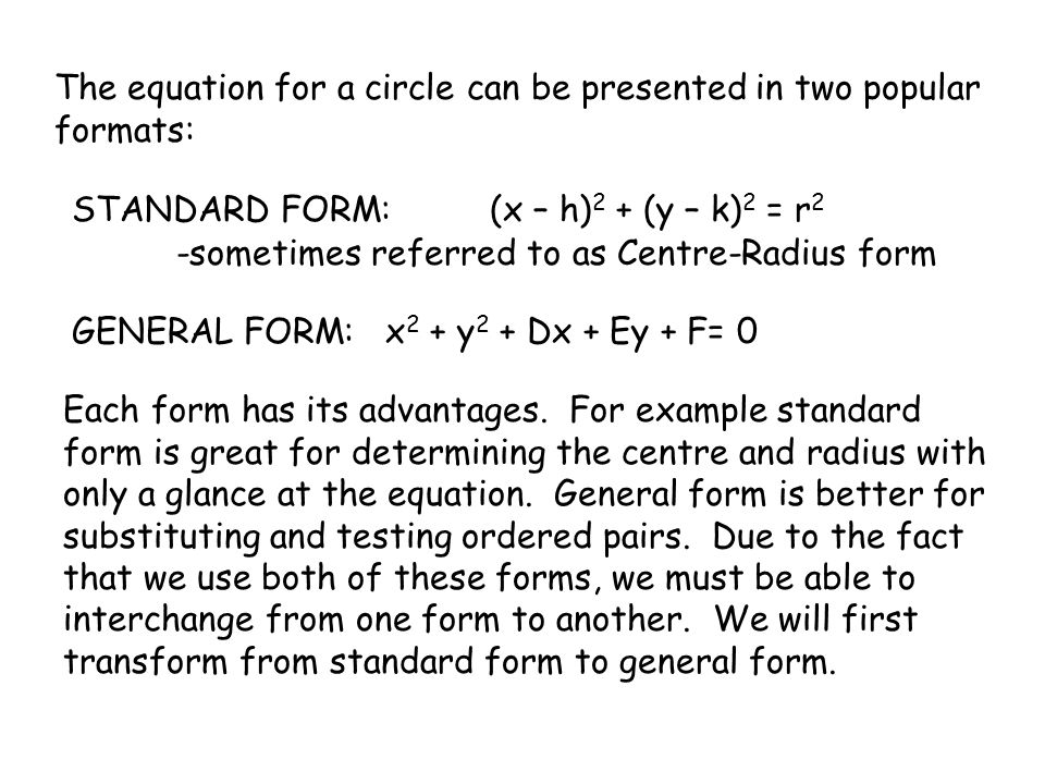 The equation for a circle can be presented in two popular formats:
