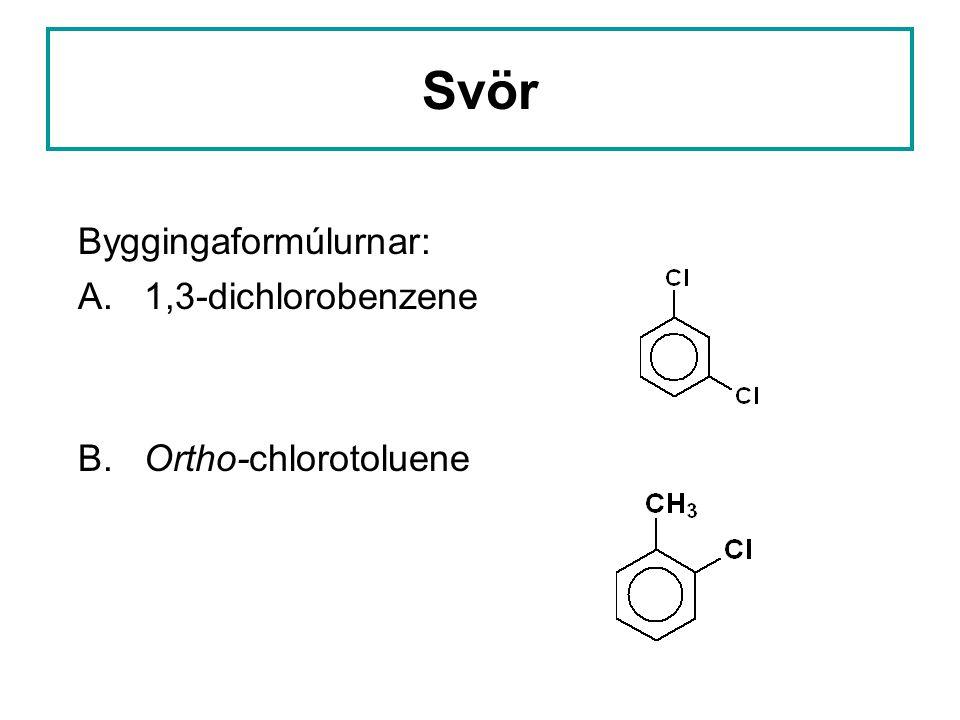 Svör Byggingaformúlurnar: A. 1,3-dichlorobenzene