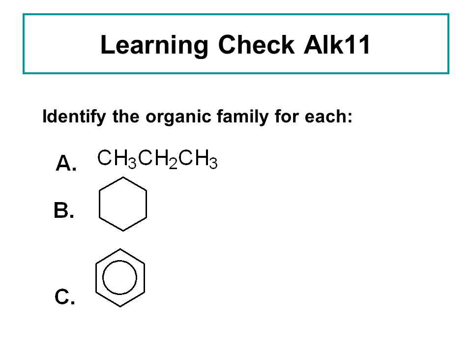 Learning Check Alk11 Identify the organic family for each: