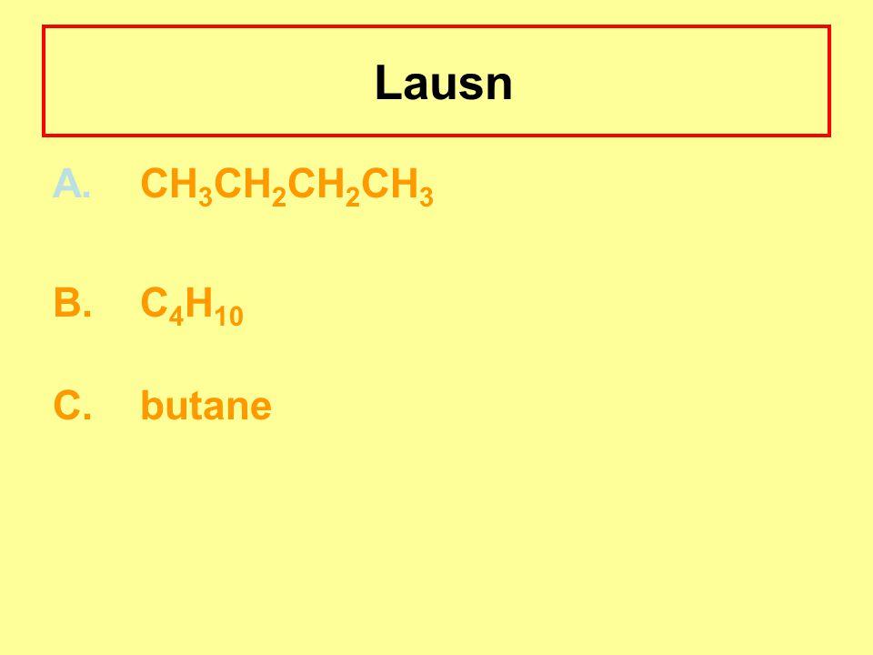 Lausn A. CH3CH2CH2CH3 B. C4H10 C. butane
