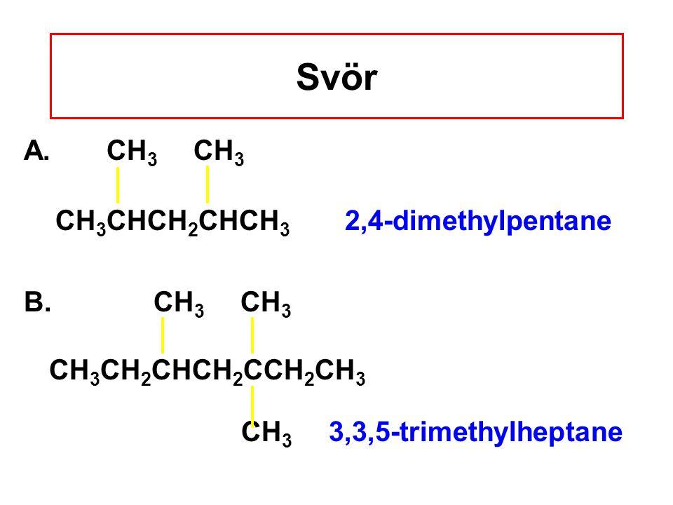 Svör A. CH3 CH3 CH3CHCH2CHCH3 2,4-dimethylpentane B. CH3 CH3