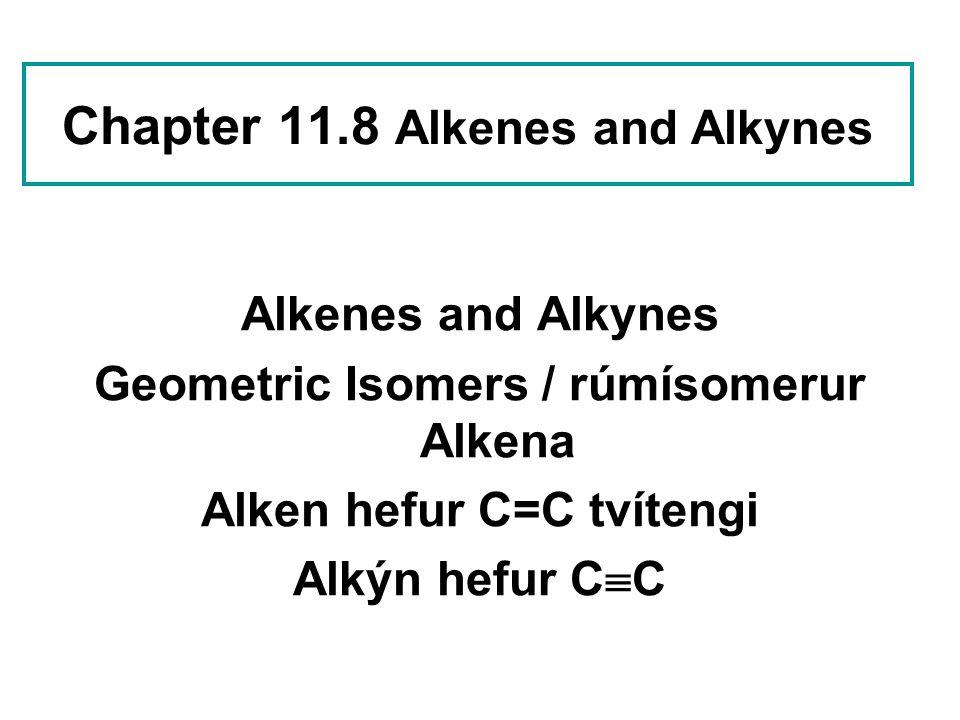 Chapter 11.8 Alkenes and Alkynes