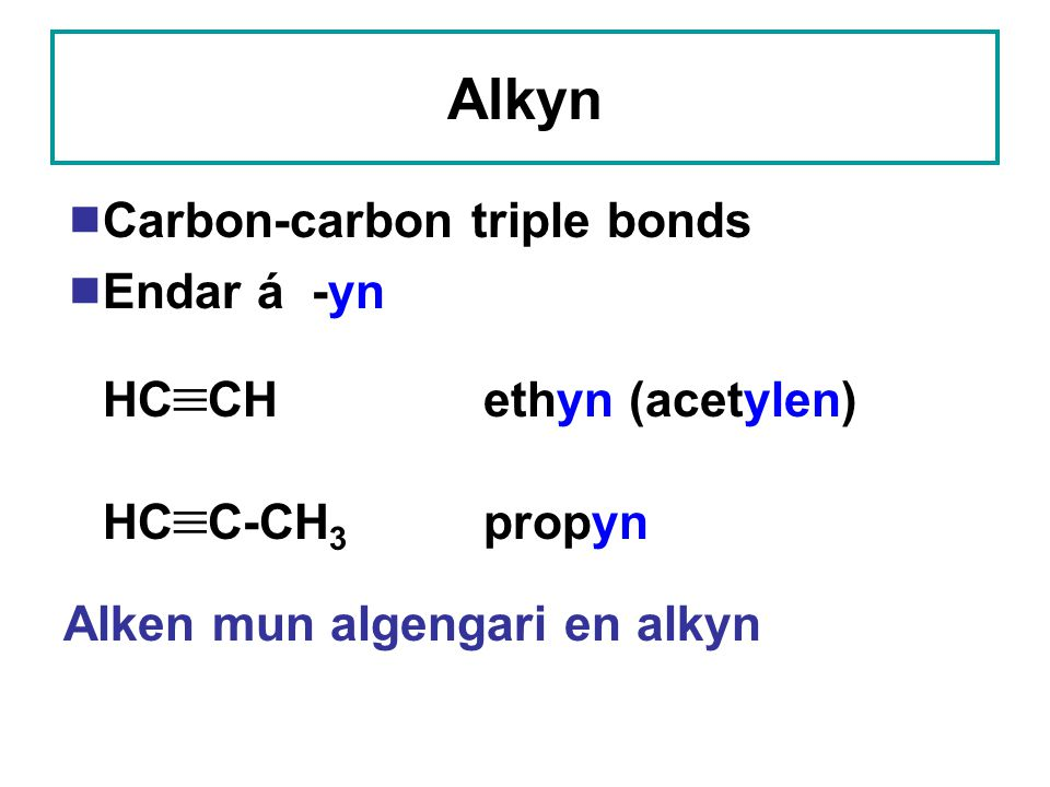 Alkyn Carbon-carbon triple bonds Endar á -yn HCCH ethyn (acetylen)