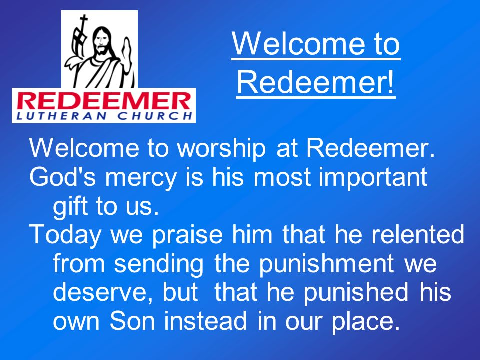 Welcome to Redeemer! Welcome to worship at Redeemer.