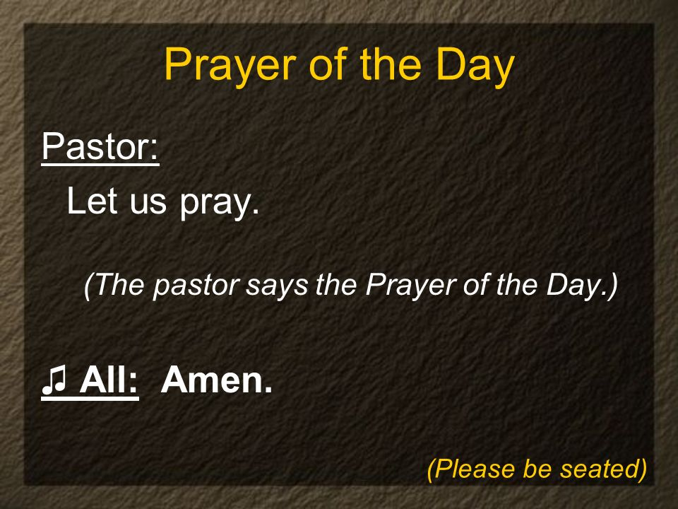 Prayer of the Day Pastor: Let us pray.