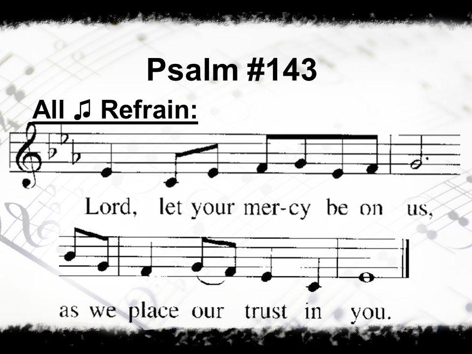 Psalm #143 All ♫ Refrain: