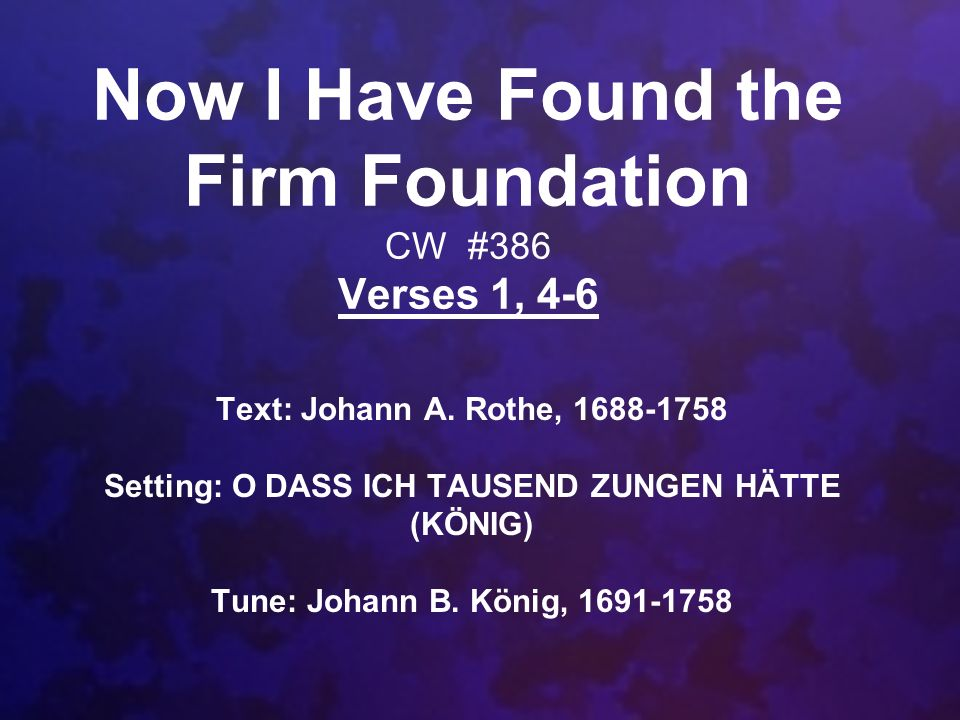 Now I Have Found the Firm Foundation CW #386 Verses 1, 4-6