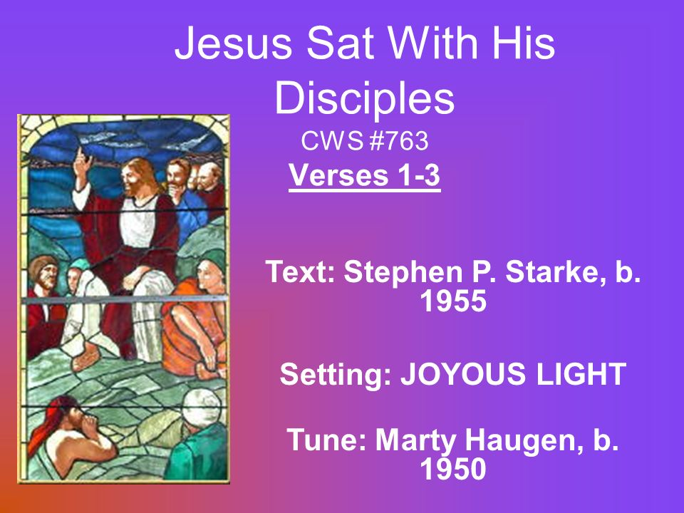 Jesus Sat With His Disciples CWS #763 Verses 1-3