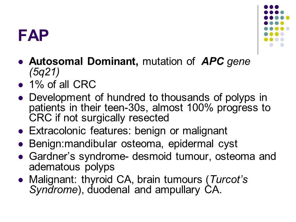 FAP Autosomal Dominant, mutation of APC gene (5q21) 1% of all CRC