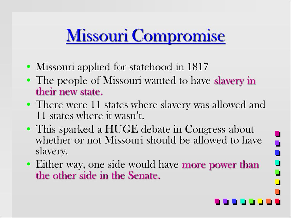 Missouri Compromise Missouri applied for statehood in 1817