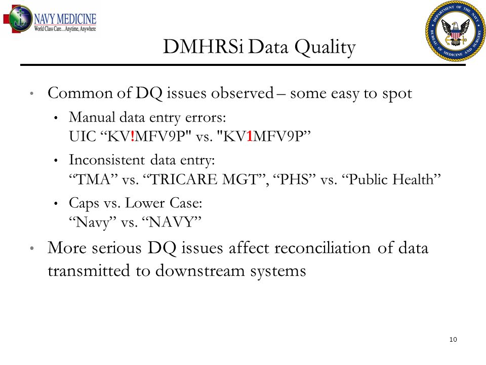 DMHRSi Data Quality Common of DQ issues observed – some easy to spot. Manual data entry errors: UIC KV!MFV9P vs. KV1MFV9P