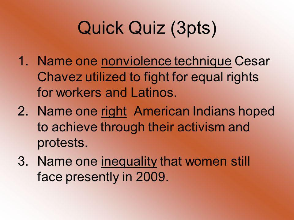 Quick Quiz (3pts)Name one nonviolence technique Cesar Chavez utilized to fight for equal rights for workers and Latinos.