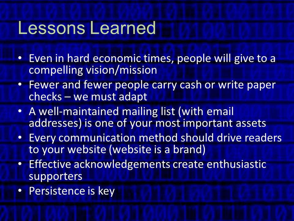 Lessons Learned Even in hard economic times, people will give to a compelling vision/mission.