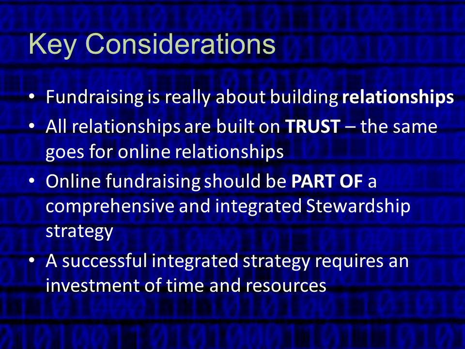 Key Considerations Fundraising is really about building relationships