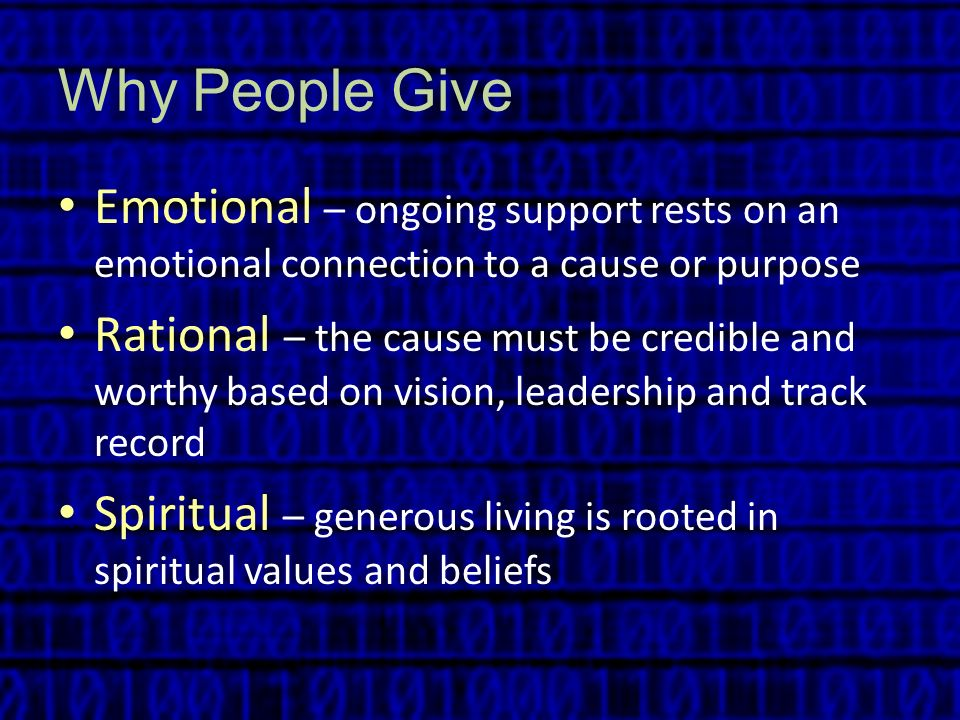 Why People Give Emotional – ongoing support rests on an emotional connection to a cause or purpose.