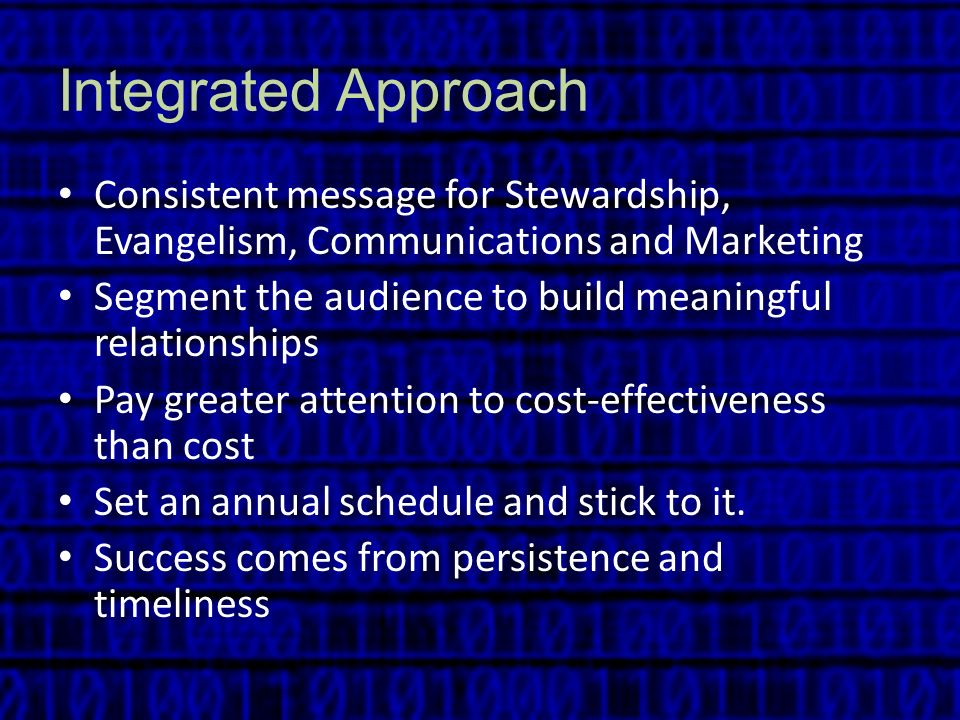 Integrated Approach Consistent message for Stewardship, Evangelism, Communications and Marketing.