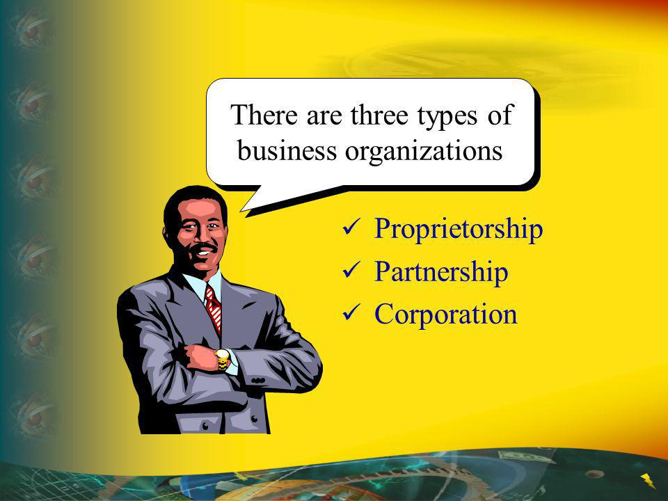 There are three types of business organizations