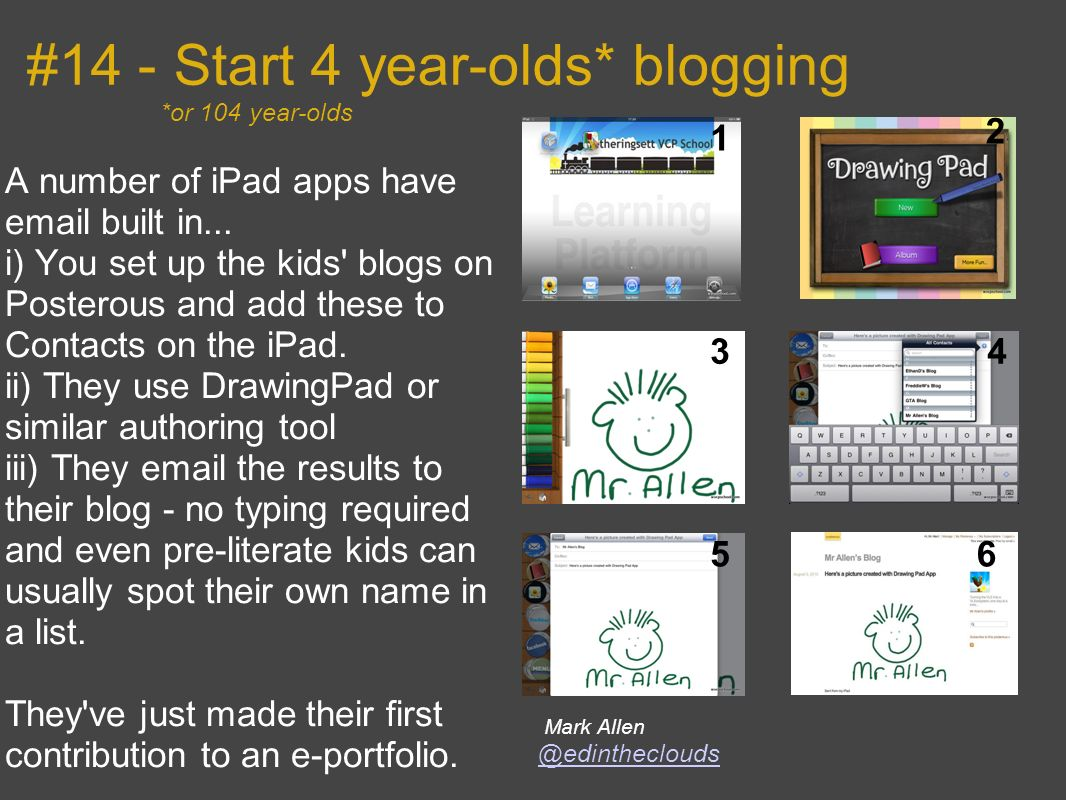 #14 - Start 4 year-olds* blogging *or 104 year-olds