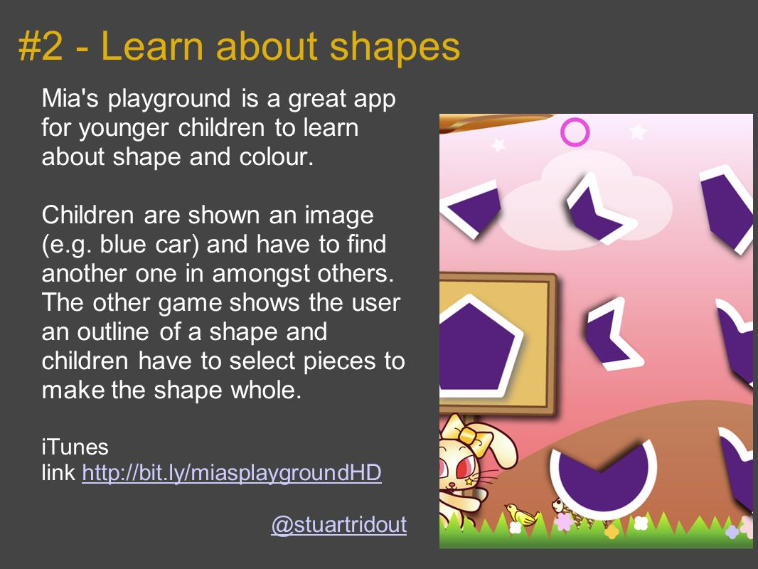 #2 - Learn about shapes Mia s playground is a great app for younger children to learn about shape and colour.