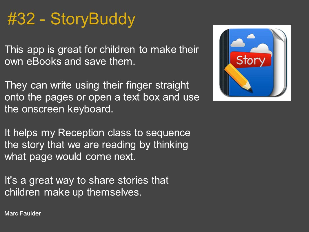 #32 - StoryBuddy This app is great for children to make their own eBooks and save them.