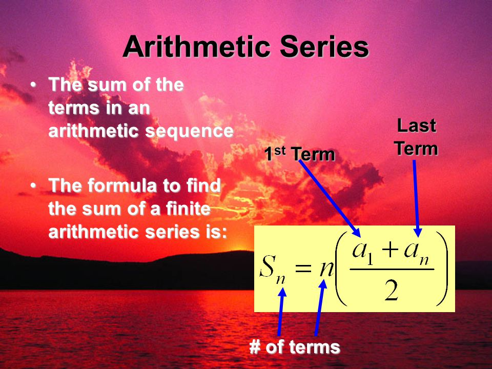 Arithmetic Series The sum of the terms in an arithmetic sequence