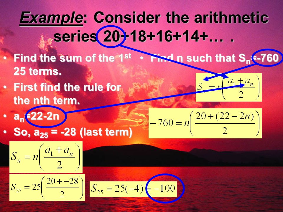 Example: Consider the arithmetic series 20+18+16+14+… .