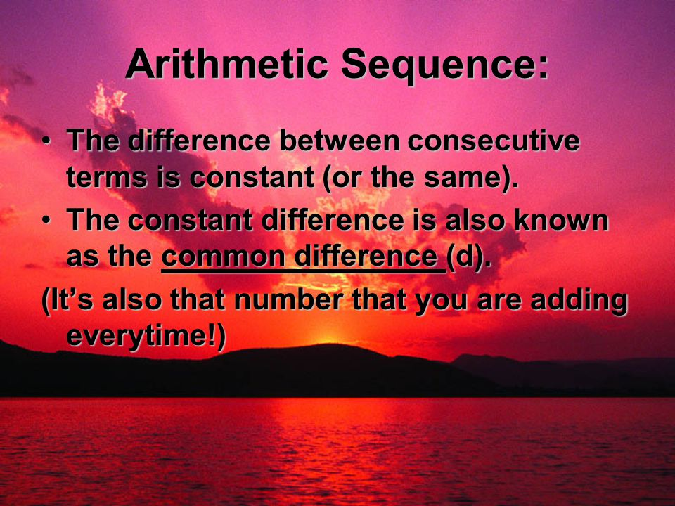 Arithmetic Sequence: The difference between consecutive terms is constant (or the same).